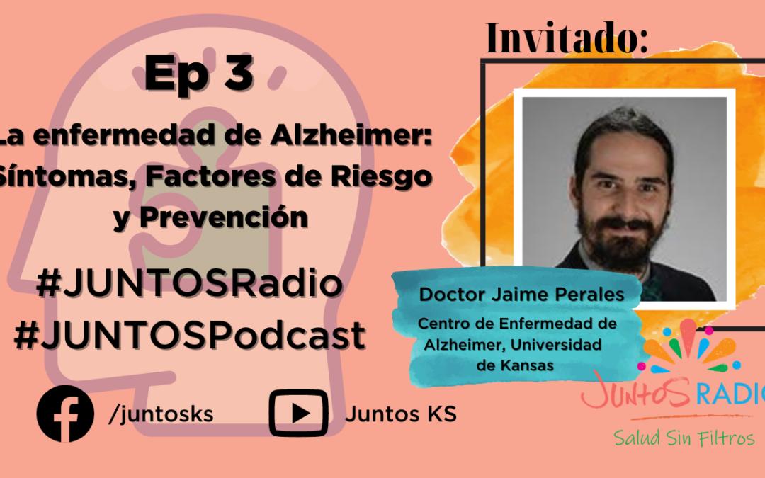 JUNTOS Radio: EP 3 La enfermedad de Alzheimer: síntomas, factores de riesgo, y prevención