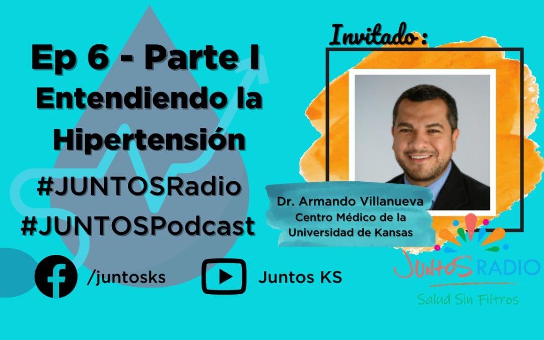 JUNTOS Radio: EP 6 Entendiendo la hipertensión Parte 1