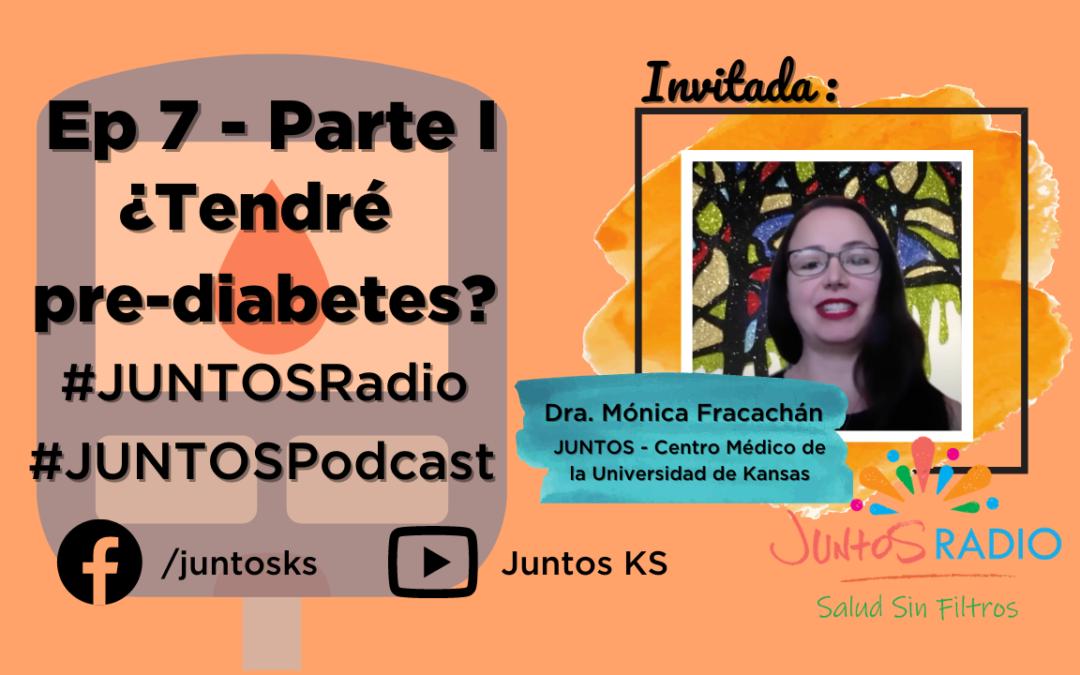 JUNTOS Radios: EP 7 ¿Tendré prediabetes? Parte 1