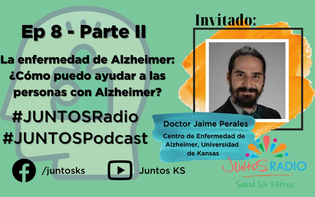 JUNTOS Radio: EP 8 La enfermedad de Alzheimer ¿Cómo puedo ayudar a los enfermos de Alzheimer en Kansas? Parte 2