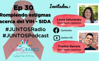 JUNTOS Radio: EP 30 Rompiendo estigmas acerca del VIH – SIDA