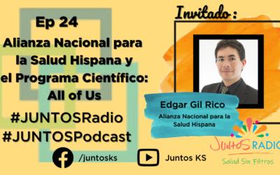 JUNTOS Radio: EP 24 Alianza Nacional para la Salud Hispana y el programa científico All of Us